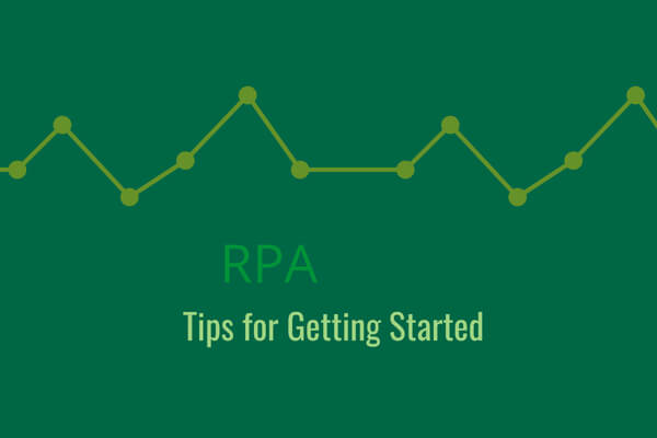 Robotic Process Automation - Tips for Getting Started