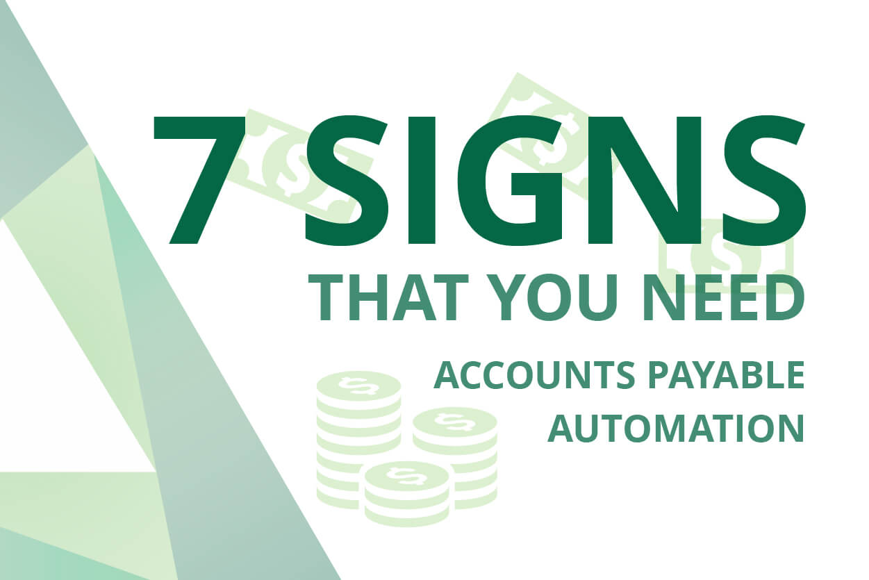 7 Signs It's Time for Accounts Payable Automation