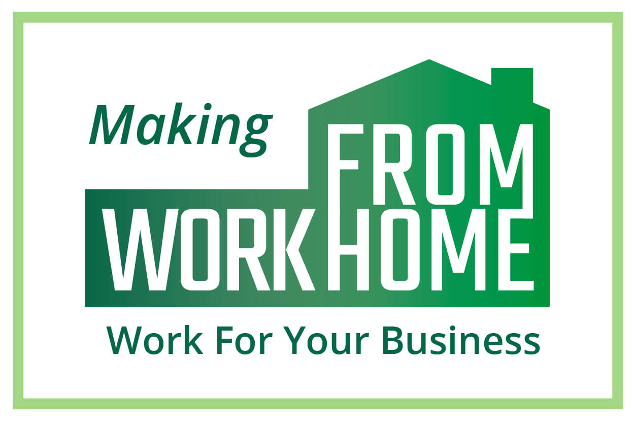 Making Work from Home Work for Your Business